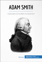 Adam Smith: A pioneer of modern economics