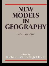 New Models in Geography - Vol 1: The Political-Economy Perspective