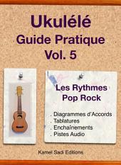 Ukulele Guide Pratique Vol. 5: Rythmes Pop Rock