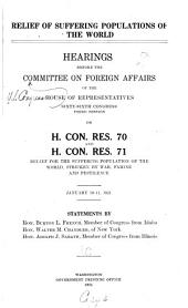 Relief of Suffering Populations of the World: Hearings Before the Committee on Foreign Affairs of the House of Representatives, Sixty-sixth Congress, Third Session, on H. Con. Res. 70 and H. Con. Res. 71, Relief for the Suffering Population of the World, Stricken by War, Famine and Pestilence. January 10-11, 1921