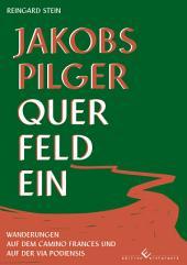 Jakobspilger Querfeldein: Wanderungen auf dem Camino Frances und auf der Via Podiensis
