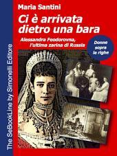 Ci è arrivata dietro una bara: Alessandra Feodorovna, l'ultima zarina di Russia
