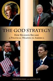 The God Strategy: How Religion Became a Political Weapon in America