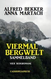 Viermal Bergwelt: Sammelband: Vier Cassiopeiapress Bergromane