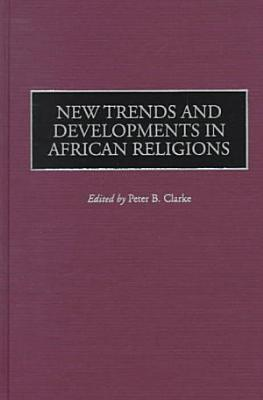 New Trends and Developments in African Religions PDF