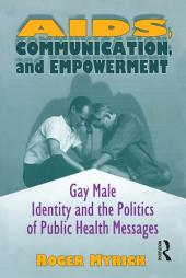 AIDS, Communication, and Empowerment: Gay Male Identity and the Politics of Public Health Messages