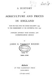 A History of Agriculture and Prices in England from the Year After the Oxford Parliament (1259) to the Commencement of the Continental War (1793), Compiled Entirely from Original and Contemporaneous Records: Volume 5