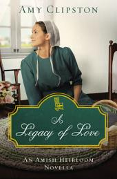 A Legacy of Love: An Amish Heirloom Novella