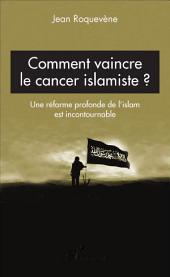 Comment vaincre le cancer islamiste ?: Une réforme profonde de l'islam est incontournable