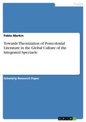 Towards Theorization of Postcolonial Literature in the Global Culture of the Integrated Spectacle