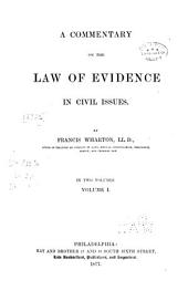 A Commentary on the Law of Evidence in Civil Issues: By Francis Wharton, Volume 1