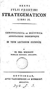 Sexti Iulii Frontini Strategematicon libri iv, chronologica et historica annotatione instructi a G.F. Wiegmann
