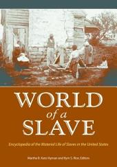 World of a Slave: Encyclopedia of the Material Life of Slaves in the United States [2 volumes]: Encyclopedia of the Material Life of Slaves in the United States