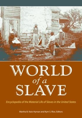 World of a Slave  Encyclopedia of the Material Life of Slaves in the United States  2 volumes  PDF