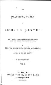 The Practical Works of Richard Baxter: With a Preface, Giving Some Account of the Author, and of this Edition of His Practical Works : an Essay on His Genius, Works and Times : and a Portrait, Volume 1