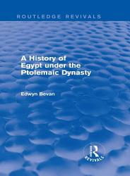A History of Egypt under the Ptolemaic Dynasty  Routledge Revivals  PDF