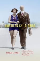 American Child Bride: A History of Minors and Marriage in the United States