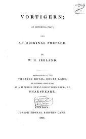 Vortigern: An Historical Play; with an Original Preface : Represented at the Theatre Royal, Drury Lane, on Saturday, April 2, 1796, as a Supposed Newly-discovered Drama of Shakspeare