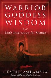 Warrior Goddess Wisdom: Daily Inspiration for Women