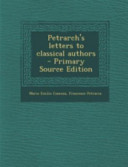 Petrarch's Letters to Classical Authors - Primary Source Edition