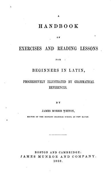 Download A Handbook of Exercises and Reading Lessons for Beginners in Latin Book