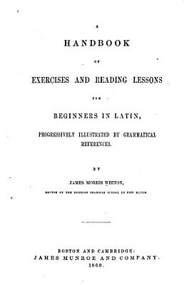 A Handbook of Exercises and Reading Lessons for Beginners in Latin