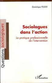 Sociologues dans l'action: La pratique professionnelle de l'intervention