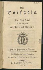 Die Dorfgala: ein Lustspiel in drey Aufzügen mit Arien und Gesängen : für das Hoftheater zu Weimar