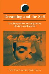 Dreaming and the Self: New Perspectives on Subjectivity, Identity, and Emotion