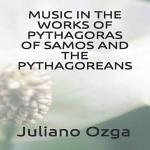 Music in the works of Pythagoras of Samos and the Pythagoreans