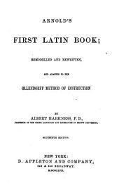 Arnold's First Latin Book: Remodelled and Rewritten, and Adapted to the Ollendorff Method of Instruction, Issue 1