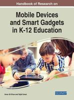 Handbook of Research on Mobile Devices and Smart Gadgets in K 12 Education PDF