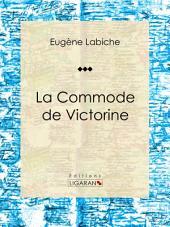 La Commode de Victorine: Pièce de théâtre comique