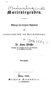 Marienlegenden: Dichtungen des dreizehnten Jahrhunderts mit erläuternden Sach- und Wort-erklärungen
