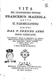 Vita del graziosissimo pittore Francesco Mazzola detto il Parmigianino scritta dal p. Ireneo Affó Minor osservante vice-prefetto della R. Biblioteca di Parma, ..