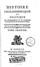 Histoire philosophique et politique des établissemens et du commerce des Européns dans les deux Indes: T. 1