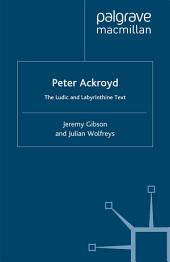 Peter Ackroyd: The Ludic and Labyrinthine Text