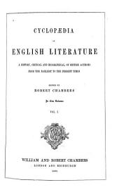 Cyclopaedia of English Literature: A History, Critical and Biographical, of British Authors, from the Earliest to the Present Times, Volume 1