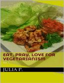Eat, Pray, Love for Vegetarianism