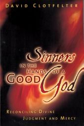 Sinners in the Hands of a Good God: Reconciling Divine Judgment and Mercy
