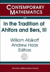 In the Tradition of Ahlfors and Bers, III: The Ahlfors-Bers Colloquium, October 18-21, 2001, University of Connecticut at Storrs