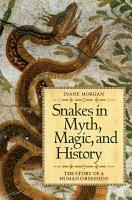 Snakes in Myth  Magic  and History  The Story of a Human Obsession PDF