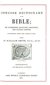 A Concise Dictionary of the Bible: Its Antiquities, Biography, Geography, and Natural History : Condensed from the Larger Work