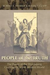 The People of the Truth: The Power of the Worshipping Community in the Modern World