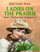Mail Order Bride - Ladies On the Prairie: Four Historical Romances