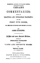 Caesar's Commentaries: With an Analytical and Interlinear Translation of the First Five Books, for the Use of Schools and Private Learners