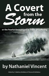 A Covert from the Storm, or the Fearful Encouraged in Times of Suffering