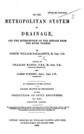 On the Metropolitan System of Drainage, and the interception of the sewage from the River Thames ... Edited by Charles Manby ... and James Forrest ... Excerpt minutes of proceedings of the Institution of Civil Engineers, vol. XXIV, etc. [With a map.]
