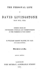The Personal Life of David Livingstone... Chiefly from His Unpublished Journals and Correspondence in the Possession of His Family, by William Garden Blaikie...
