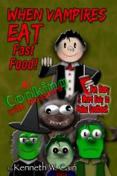 When Vampires Eat Fast Food & Cooking with Monsters (Fun animated story about the consequences of eating fats food and a quick and easy cookbook for kids): Fun Story & Short Easy to Follow Cookbook